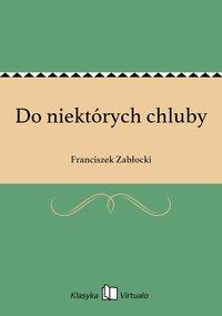 Do niektórych chluby - Franciszek Zabłocki - ebook