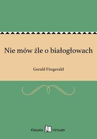 Nie mów źle o białogłowach - Gerald Fitzgerald - ebook