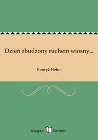 Dzień zbudzony ruchem wiosny... - Henryk Heine - ebook