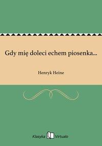 Gdy mię doleci echem piosenka... - Henryk Heine - ebook