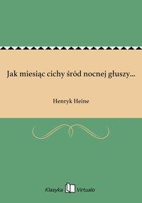 Jak miesiąc cichy śród nocnej głuszy... - Henryk Heine - ebook