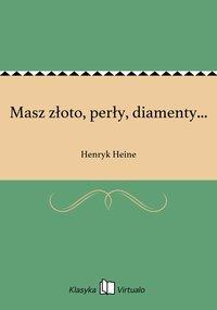Masz złoto, perły, diamenty... - Henryk Heine - ebook