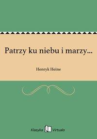Patrzy ku niebu i marzy... - Henryk Heine - ebook