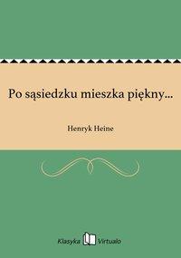 Po sąsiedzku mieszka piękny... - Henryk Heine - ebook