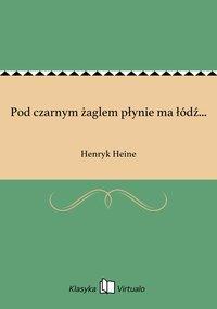 Pod czarnym żaglem płynie ma łódź... - Henryk Heine - ebook