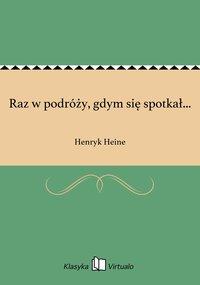 Raz w podróży, gdym się spotkał... - Henryk Heine - ebook