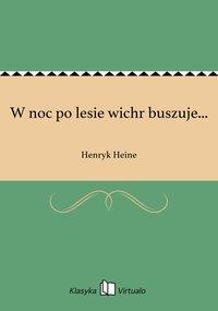 W noc po lesie wichr buszuje... - Henryk Heine - ebook