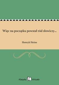 Więc na początku powstał ród słowiczy... - Henryk Heine - ebook
