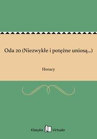 Oda 20 (Niezwykłe i potężne uniosą...)