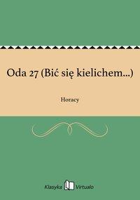 Oda 27 (Bić się kielichem...)