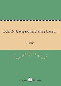 Oda 16 (Uwięzioną Danae baszt...) - Horacy - ebook