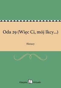 Oda 29 (Więc Ci, mój Ikcy...) - Horacy - ebook