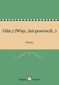 Oda 7 (Więc, żeś powrócił...) - Horacy - ebook