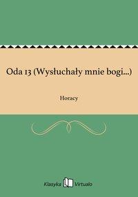 Oda 13 (Wysłuchały mnie bogi...) - Horacy - ebook