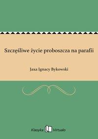 Szczęśliwe życie proboszcza na parafii - Jaxa Ignacy Bykowski - ebook