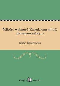 Miłość i wabność (Zwiedziona miłość płonnymi zaloty...) - Ignacy Nosarzewski - ebook