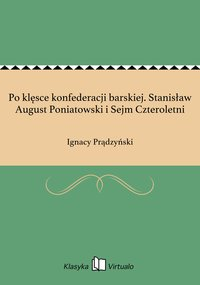 Po klęsce konfederacji barskiej. Stanisław August Poniatowski i Sejm Czteroletni