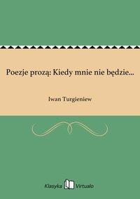 Poezje prozą: Kiedy mnie nie będzie...