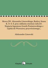 Mowa JW. Alexandra Linowskiego, Radzcy Stanu K. O. S. S. przy oddaniu onemuż ciała JO. Xiążęcia Jegomosci Jozefa Poniatowskiego z Lipska do Warszawy przywiezionego dnia 9go września 1814 roku