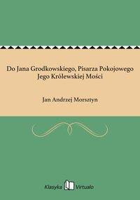 Do Jana Grodkowskiego, Pisarza Pokojowego Jego Królewskiej Mości