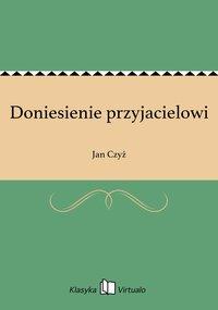 Doniesienie przyjacielowi - Jan Czyż - ebook