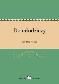 Do młodzieży - Jan Dantyszek - ebook