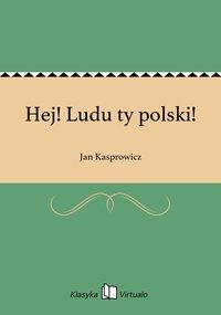 Hej! Ludu ty polski!