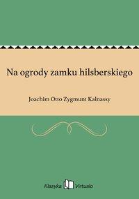 Na ogrody zamku hilsberskiego - Joachim Otto Zygmunt Kalnassy - ebook
