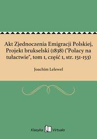 """Akt Zjednoczenia Emigracji Polskiej, Projekt brukselski (1838) (""""Polacy na tułactwie"""", tom 1, część 1, str. 151-153)"""
