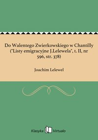 """Do Walentego Zwierkowskiego w Chantilly (""""Listy emigracyjne J.Lelewela"""", t. II, nr 596, str. 378)"""
