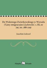 """Do Walentego Zwierkowskiego w Wersalu (""""Listy emigracyjne J.Lelewela"""", t. III, nr 791, str. 288-229)"""