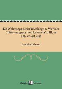 """Do Walentego Zwierkowskiego w Wersalu (""""Listy emigracyjne J.Lelewela"""",t. III, nr 927, str. 413-414)"""