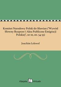 """Komitet Narodowy Polski do Sławian (""""Wywód Słowny Rozpraw i Akta Publiczne Emigracji Polskiej"""", nr 10, str. 54-55)"""