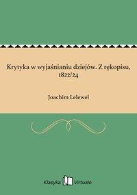 Krytyka w wyjaśnianiu dziejów. Z rękopisu, 1822/24
