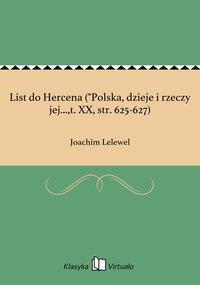 """List do Hercena (""""Polska, dzieje i rzeczy jej...,t. XX, str. 625-627)"""