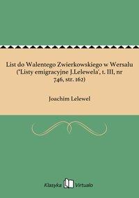 """List do Walentego Zwierkowskiego w Wersalu (""""Listy emigracyjne J.Lelewela', t. III, nr 746, str. 162)"""