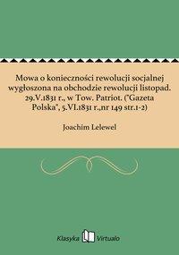 """Mowa o konieczności rewolucji socjalnej wygłoszona na obchodzie rewolucji listopad. 29.V.1831 r., w Tow. Patriot. (""""Gazeta Polska"""", 5.VI.1831 r.,nr 149 str.1-2)"""