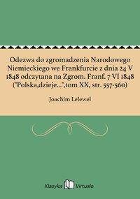 """Odezwa do zgromadzenia Narodowego Niemieckiego we Frankfurcie z dnia 24 V 1848 odczytana na Zgrom. Franf. 7 VI 1848 (""""Polska,dzieje..."""",tom XX, str. 557-560)"""