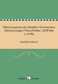 """Odezwa prezesa do członków Towarzystwa Patriotycznego (""""Nowa Polska"""", 28 III 1831 r., nr 83)"""