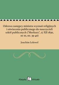 """Odezwa zastępcy ministra wyznań religijnych i oświecenia publicznego do nauczycieli szkół publicznych (""""Merkury"""", 27 XII 1830, nr 10, str. 39-40)"""