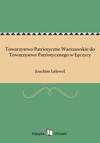 Towarzystwo Patriotyczne Warszawskie do Towarzystwa Patriotycznego w Łęczycy