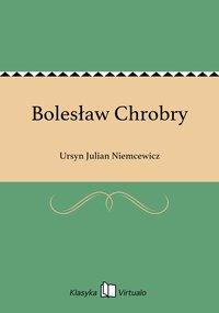 Bolesław Chrobry - Ursyn Julian Niemcewicz - ebook