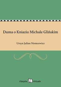 Duma o Kniaziu Michale Glińskim - Ursyn Julian Niemcewicz - ebook