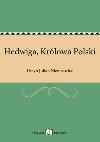 Hedwiga, Królowa Polski - Ursyn Julian Niemcewicz - ebook