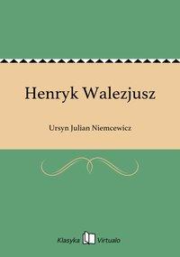 Henryk Walezjusz - Ursyn Julian Niemcewicz - ebook