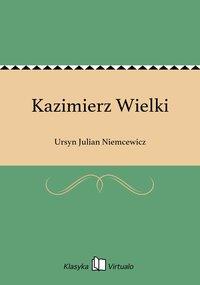 Kazimierz Wielki - Ursyn Julian Niemcewicz - ebook
