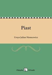 Piast - Ursyn Julian Niemcewicz - ebook