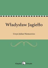Władysław Jagiełło - Ursyn Julian Niemcewicz - ebook