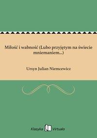Miłość i wabność (Lubo przyjętym na świecie mniemaniem...) - Ursyn Julian Niemcewicz - ebook