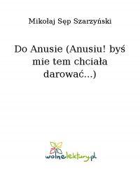 Do Anusie (Anusiu! byś mie tem chciała darować...)